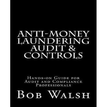 Anti Money Laundering Audit   Controls  Practical Hands On Guide For Audit And Compliance Professionals