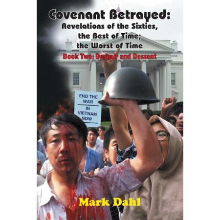Covenant Betrayed: Revelations of the Sixties, the Best of Time; the Worst of Time -
