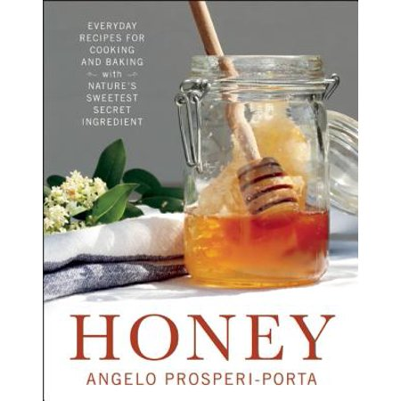 Honey : Everyday Recipes for Cooking and Baking with Nature's Sweetest Secret (Toe Honey)