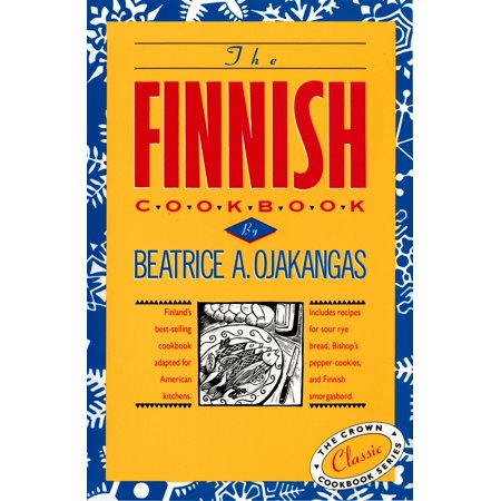 The Finnish Cookbook : Finland's best-selling cookbook adapted for American kitchens Includes recipes for sour rye bread, Bishop's pepper cookies, and Finnnish