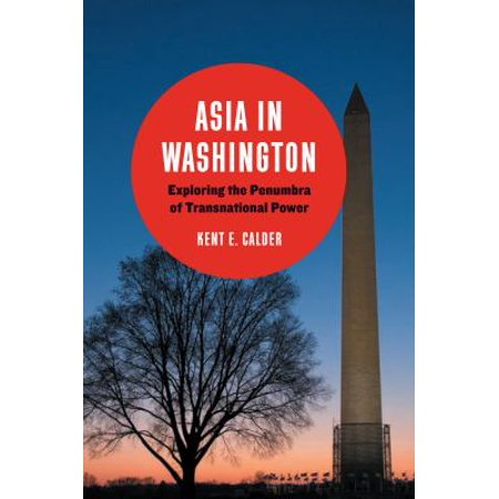 Asia In Washington  Exploring The Penumbra Of Transnational Power