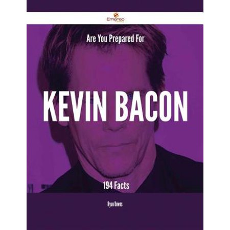 Are You Prepared For Kevin Bacon - 194 Facts -