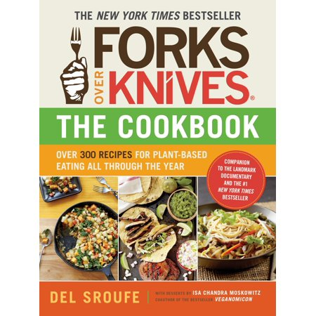 Forks Over Knives  Forks Over Knives   The Cookbook  Over 300 Recipes For Plant Based Eating All Through The Year  Paperback