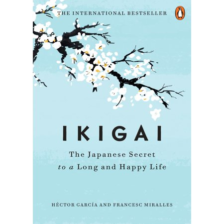 Ikigai : The Japanese Secret to a Long and Happy -