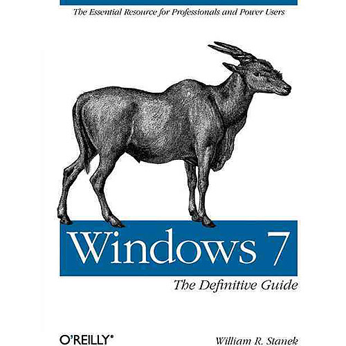 Windows 7: The Definitive Guide. the Essential Resource for Professionals and Power Users