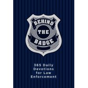 Behind the Badge : 365 Daily Devotions for Law Enforcement