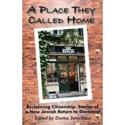 A Place They Called Home : Reclaiming Citizenship. Stories of a New Jewish Return to Germany