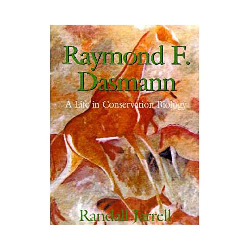 Raymond F. Dasmann : A Life in Conservation Biology