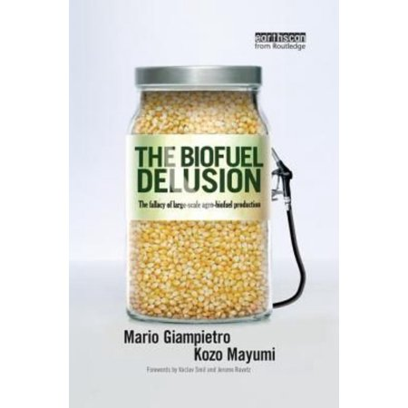 The Biofuel Delusion  The Fallacy Of Large Scale Agro Biofuels Production