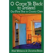 O Come Ye Back to Ireland : Our First Year in County Clare