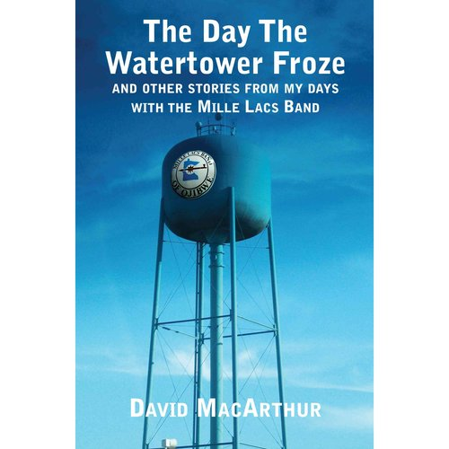 The Day the Watertower Froze: Stories from the Mille Lacs Band