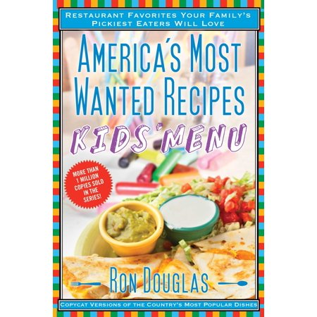 Americas Most Wanted Recipes Kids Menu  Restaurant Favorites Your Familys Pickiest Eaters Will Love