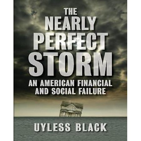 The Nearly Perfect Storm  An American Financial And Social Failure