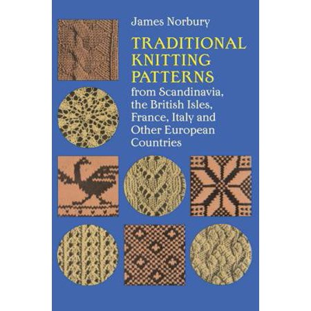 Traditional Knitting Patterns : From Scandinavia, the British Isles, France, Italy and Other European (Knitting Patterns The Same On Both Sides)