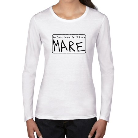 You Don't Scare Me, I Ride a Mare - Horse Equestrian Women's Long Sleeve T-Shirt