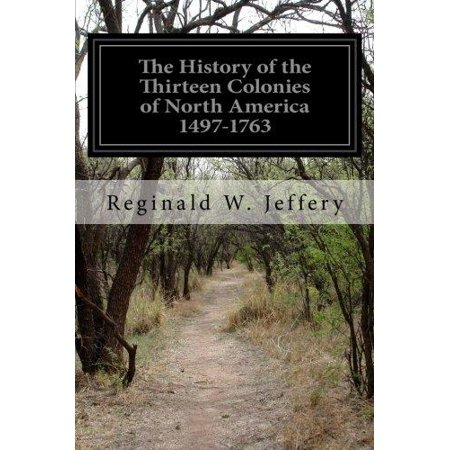 The History Of The Thirteen Colonies Of North America 1497 1763