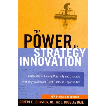 The Power Of Strategy Innovation  A New Way Of Linking Creativity And Strategic Planning To Discover Great Business Opportunities