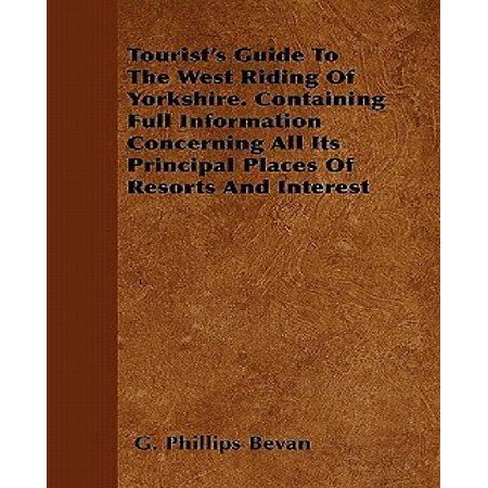 Tourists Guide To The West Riding Of Yorkshire  Containing Full Information Concerning All Its Principal Places Of Resorts And Interest