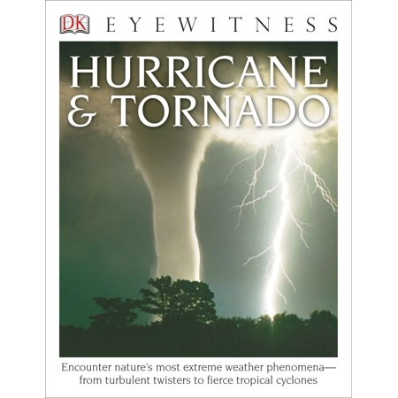 - DK Eyewitness Books: Hurricane & Tornado : Encounter Nature's Most Extreme Weather Phenomena from Turbulent Twisters to Fie