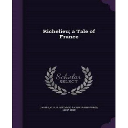 Richelieu  A Tale Of France 9781341919084 By George Payne Rainsford James