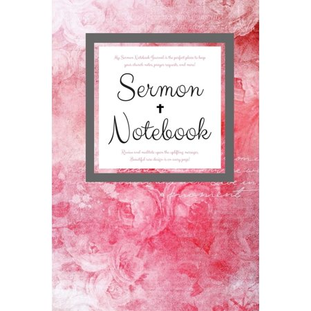 My Sermon Notebook Journal Is the Perfect Place to Keep Your Church Notes, Prayer Requests, and More! Review and Meditate Upon the Uplifting Messages. Beautiful Rose Design Is on Every