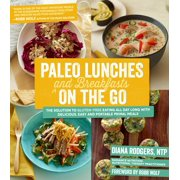 Paleo Lunches and Breakfasts On the Go : The Solution to Gluten-Free Eating All Day Long with Delicious, Easy and Portable Primal Meals