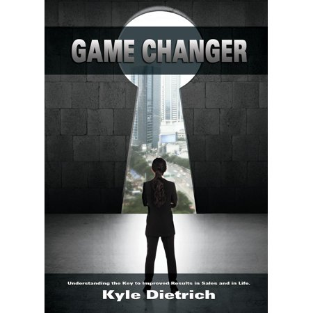 Game Changer : Understanding the Key to Improved Results in Sales and in Life