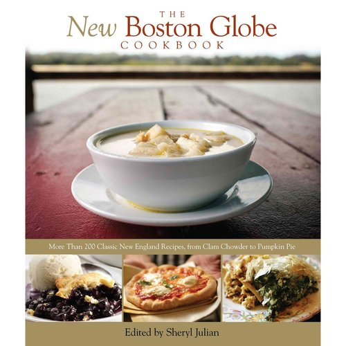 The New Boston Globe Cookbook: More Than 200 Classic New England Recipes, from Clam Chowder to Pumpkin Pie