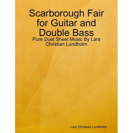 Scarborough Fair for Guitar and Double Bass - Pure Duet Sheet Music By Lars Christian Lundholm - eBook