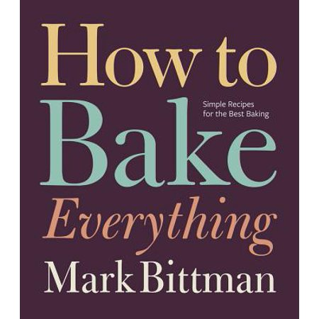 How to Bake Everything : Simple Recipes for the Best