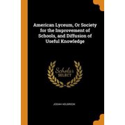 American Lyceum, or Society for the Improvement of Schools, and Diffusion of Useful Knowledge Paperback