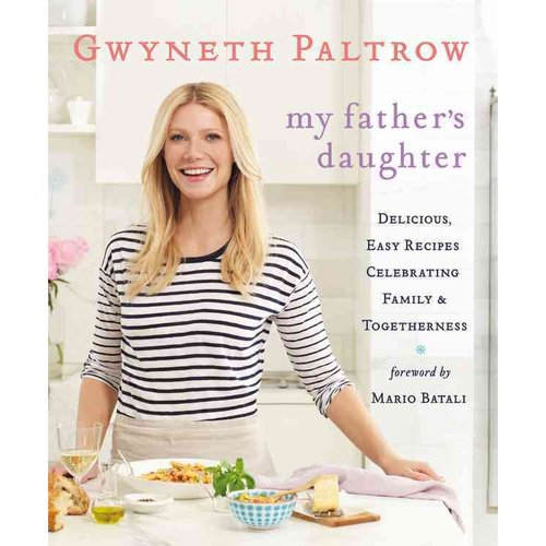 My Father's Daughter: Delicious, Easy Recipes Celebrating Family & Togetherness