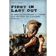First In, Last Out : An American Paratrooper in Vietnam with the 101st and Vietnamese Airborne