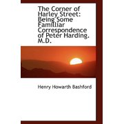 The Corner of Harley Street : Being Some Familliar Correspondence of Peter Harding. M.D.