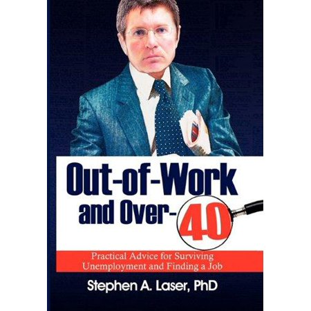 Out Of Work And Over 40  Practical Advice For Surviving Unemployment And Finding A Job