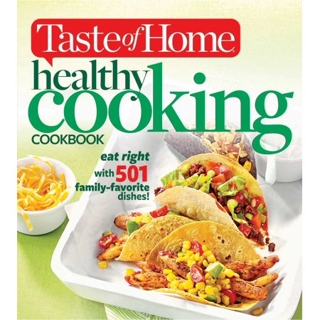 Taste of Home Healthy Cooking Cookbook : eat right with 501 family-favorite (Live To Eat Cooking The Mediterranean Way)