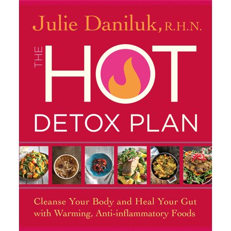 The Hot Detox Plan : Cleanse Your Body and Heal Your Gut with Warming, Anti-inflammatory