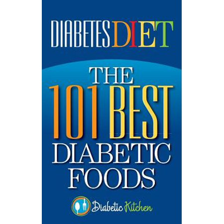 Diabetes Diet : The 101 Best Diabetic Foods