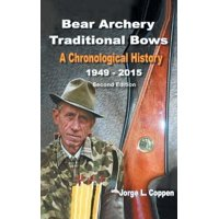 Bear Archery Traditional Bows : A Chronological History