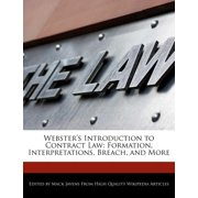 Webster's Introduction to Contract Law : Formation, Interpretations, Breach, and More