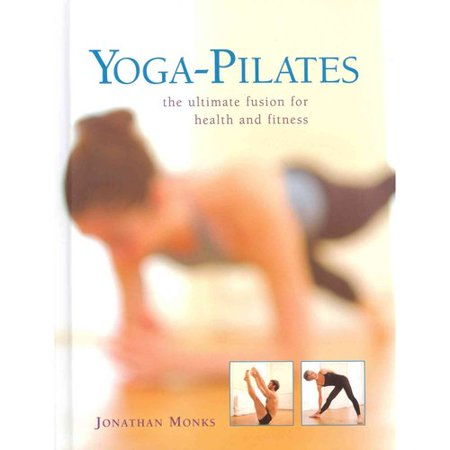 Yoga Pilates  The Ultimate Fusion For Health And Fitness