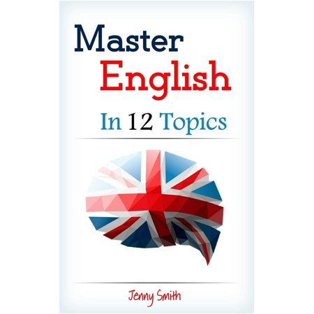 Master English in 12 Topics: Over 200 intermediate words and phrases explained - eBook ()