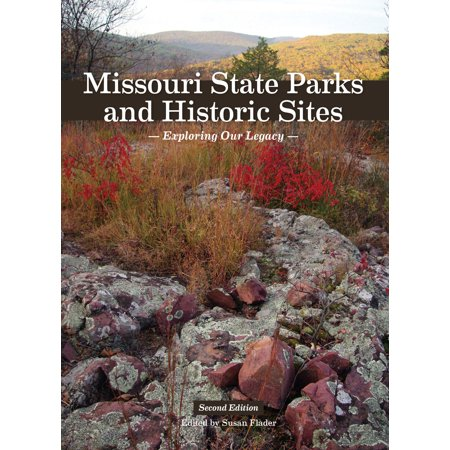 Missouri state parks and historic sites : exploring our legacy, second edition: (Best Camping Sites In Missouri)