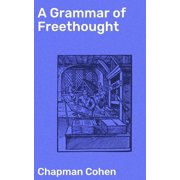 A Grammar of Freethought - eBook