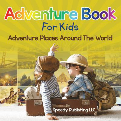 Adventure Book for Kids : Adventure Places Around the World for $<!---->