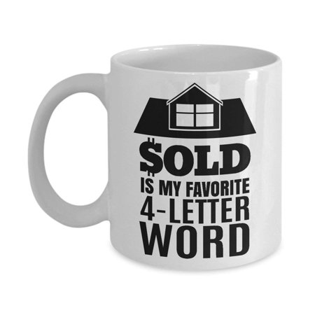 Estate Cup (Sold Is My Favorite 4-Letter Word Coffee & Tea Gift Mug, Cup Gifts for Men & Women Real Estate Agent or Transactions & Sales)
