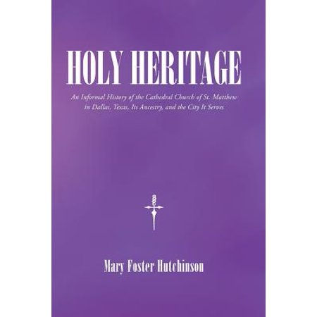 Holy Heritage : An Informal History of the Cathedral Church of St. Matthew in Dallas, Texas, Its Ancestry, and the City It Serves (Party City Dallas Texas)