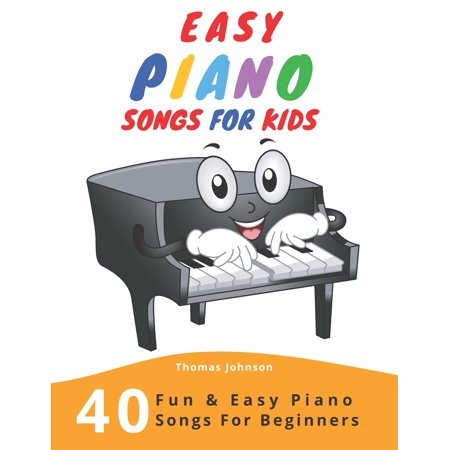 Easy Piano Songs For Kids: 40 Fun & Easy Piano Songs For Beginners (Easy Piano Sheet Music With Letters For Beginners) (Blowin In The Wind Piano Sheet Music)