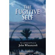 The Fugitive Self : New and Selected Poems