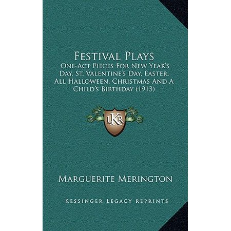 Festival Plays : One-Act Pieces for New Year's Day, St. Valentine's Day, Easter, All Halloween, Christmas and a Child's Birthday (1913) - Easter Christmas Halloween Valentine's Day